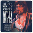 I've Always Been Crazy: Tribute to Waylon Jennings