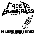 Fade To Bluegrass Volume II - The Bluegrass Tribute To Metallica