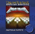 Dream Theater - Master Of Puppets (Official Bootleg)